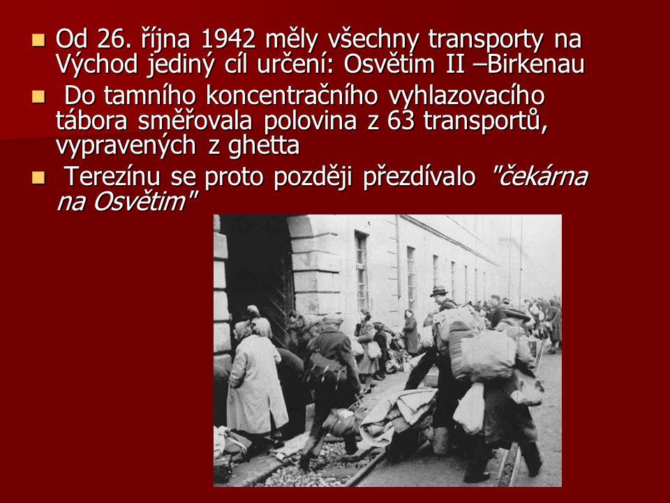 Od 26. října 1942 měly všechny transporty na Východ jediný cíl určení: Osvětim II –Birkenau Od 26. října 1942 měly všechny transporty na Východ jediný