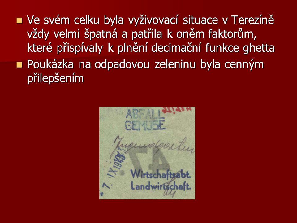 Ve svém celku byla vyživovací situace v Terezíně vždy velmi špatná a patřila k oněm faktorům, které přispívaly k plnění decimační funkce ghetta Ve své