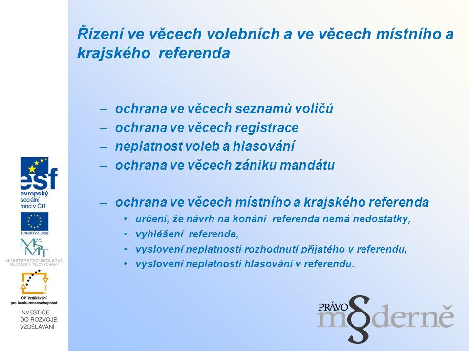 Řízení ve věcech volebních a ve věcech místního a krajského referenda –ochrana ve věcech seznamů voličů –ochrana ve věcech registrace –neplatnost voleb a hlasování –ochrana ve věcech zániku mandátu –ochrana ve věcech místního a krajského referenda určení, že návrh na konání referenda nemá nedostatky, vyhlášení referenda, vyslovení neplatnosti rozhodnutí přijatého v referendu, vyslovení neplatnosti hlasování v referendu.