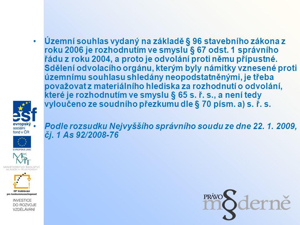 Územní souhlas vydaný na základě § 96 stavebního zákona z roku 2006 je rozhodnutím ve smyslu § 67 odst. 1 správního řádu z roku 2004, a proto je odvol