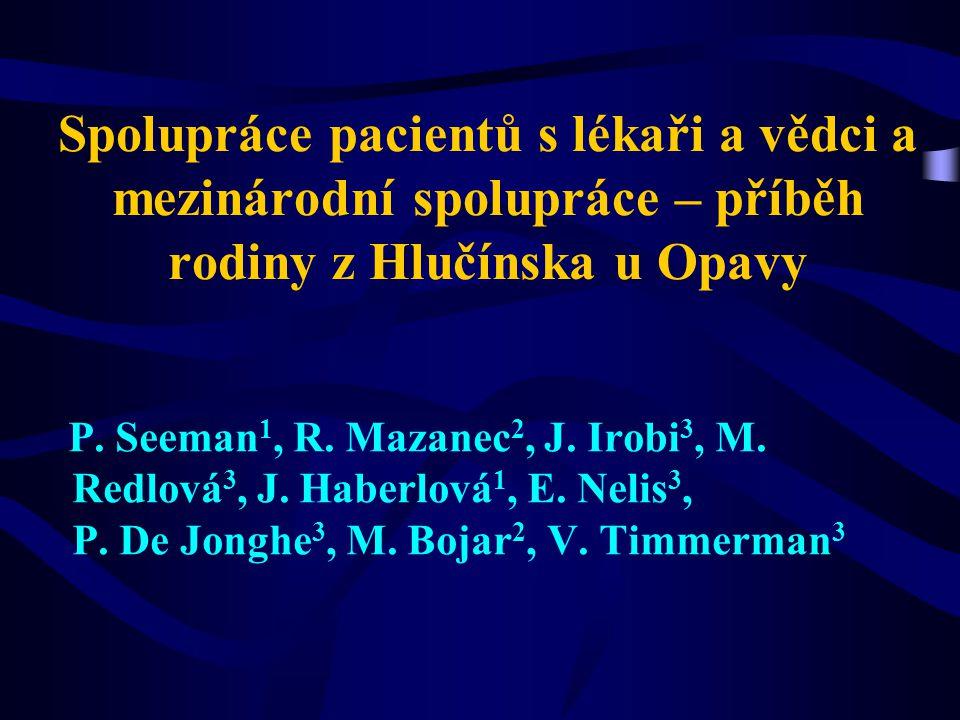 Spolupráce pacientů s lékaři a vědci a mezinárodní spolupráce – příběh rodiny z Hlučínska u Opavy P. Seeman 1, R. Mazanec 2, J. Irobi 3, M. Redlová 3,