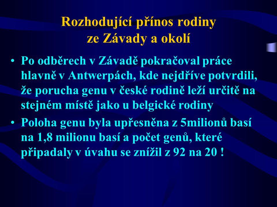 Rozhodující přínos rodiny ze Závady a okolí Po odběrech v Závadě pokračoval práce hlavně v Antwerpách, kde nejdříve potvrdili, že porucha genu v české