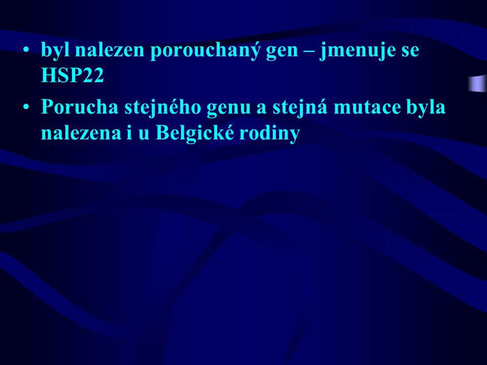 byl nalezen porouchaný gen – jmenuje se HSP22 Porucha stejného genu a stejná mutace byla nalezena i u Belgické rodiny