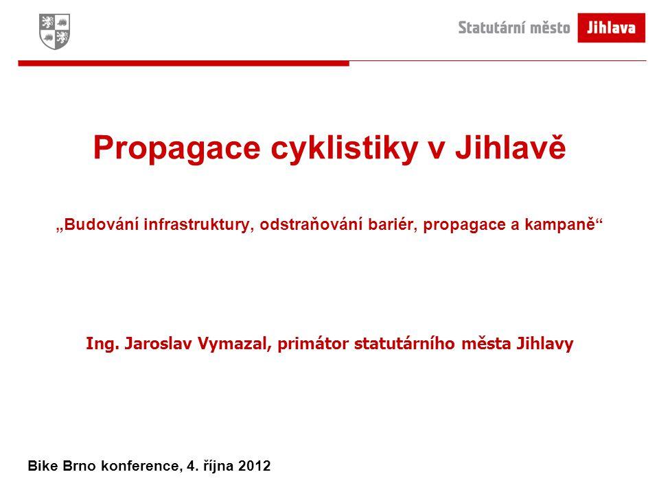 """Propagace cyklistiky v Jihlavě """"Budování infrastruktury, odstraňování bariér, propagace a kampaně Ing."""