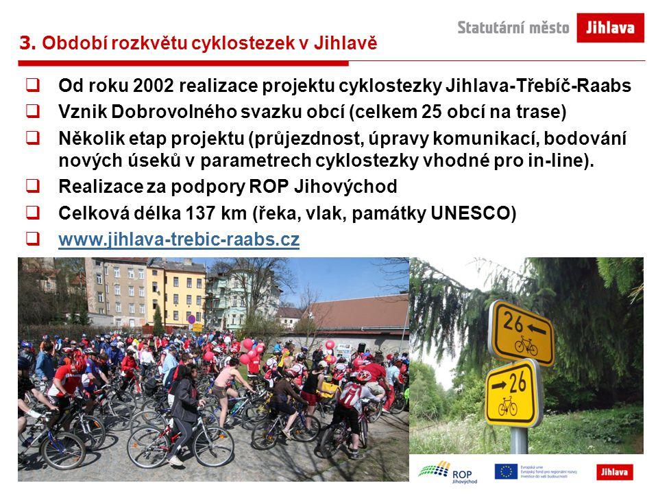 3. Období rozkvětu cyklostezek v Jihlavě  Od roku 2002 realizace projektu cyklostezky Jihlava-Třebíč-Raabs  Vznik Dobrovolného svazku obcí (celkem 2