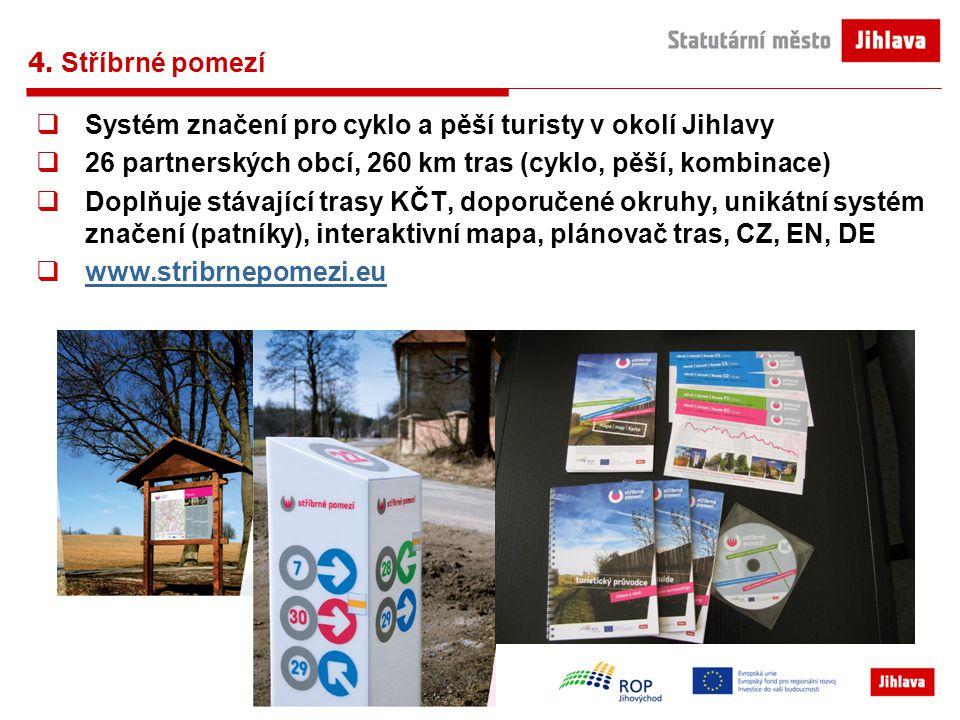 4. Stříbrné pomezí  Systém značení pro cyklo a pěší turisty v okolí Jihlavy  26 partnerských obcí, 260 km tras (cyklo, pěší, kombinace)  Doplňuje s