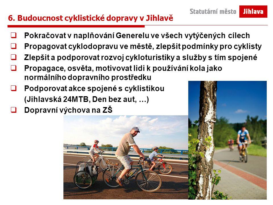 6. Budoucnost cyklistické dopravy v Jihlavě  Pokračovat v naplňování Generelu ve všech vytýčených cílech  Propagovat cyklodopravu ve městě, zlepšit