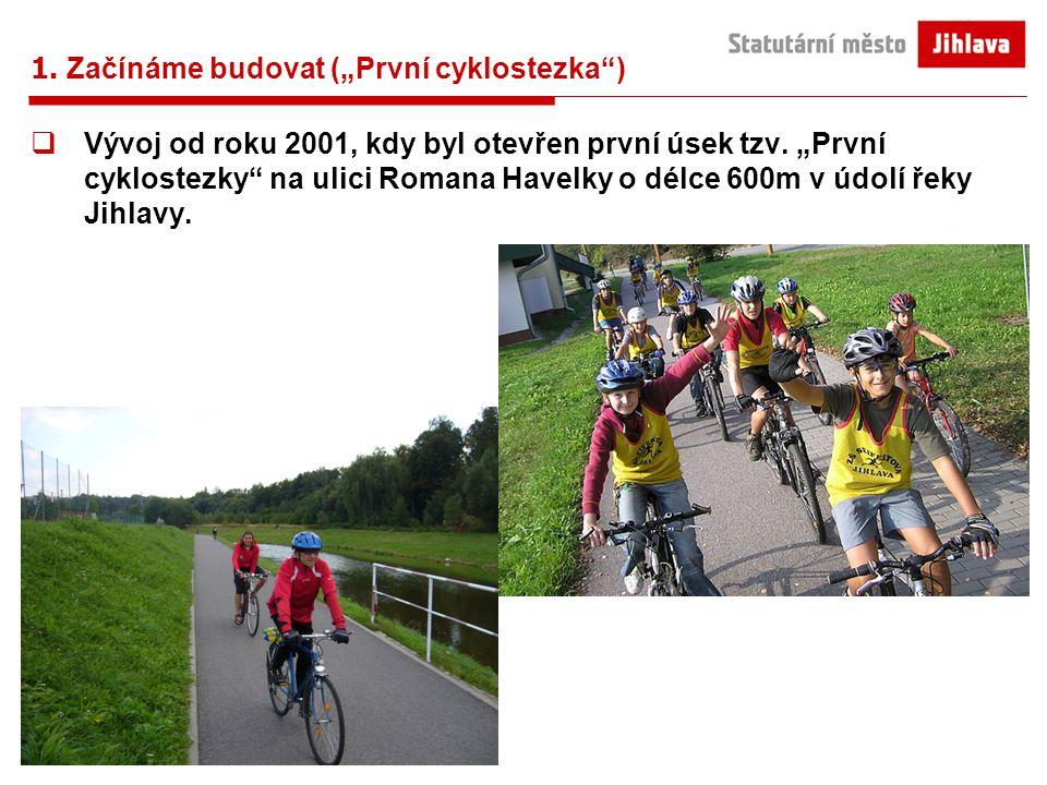 """1. Začínáme budovat (""""První cyklostezka"""")  Vývoj od roku 2001, kdy byl otevřen první úsek tzv. """"První cyklostezky"""" na ulici Romana Havelky o délce 60"""