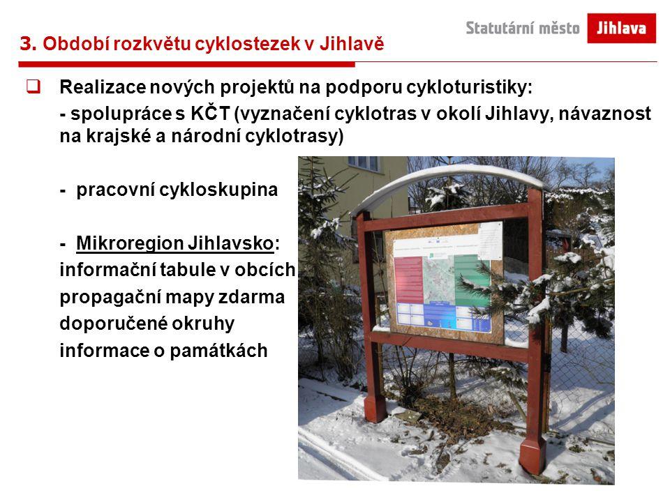 3. Období rozkvětu cyklostezek v Jihlavě  Realizace nových projektů na podporu cykloturistiky: - spolupráce s KČT (vyznačení cyklotras v okolí Jihlav
