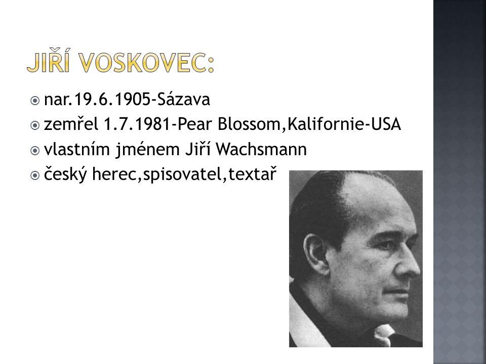  nar.19.6.1905-Sázava  zemřel 1.7.1981-Pear Blossom,Kalifornie-USA  vlastním jménem Jiří Wachsmann  český herec,spisovatel,textař