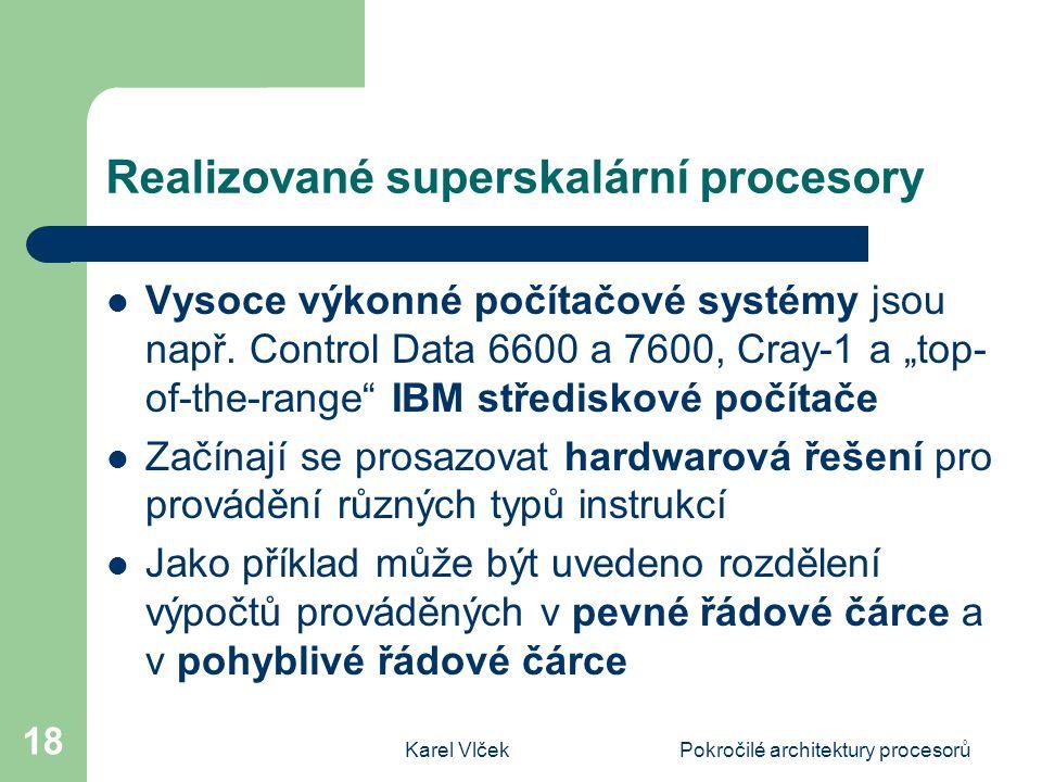 Karel VlčekPokročilé architektury procesorů 18 Realizované superskalární procesory Vysoce výkonné počítačové systémy jsou např.