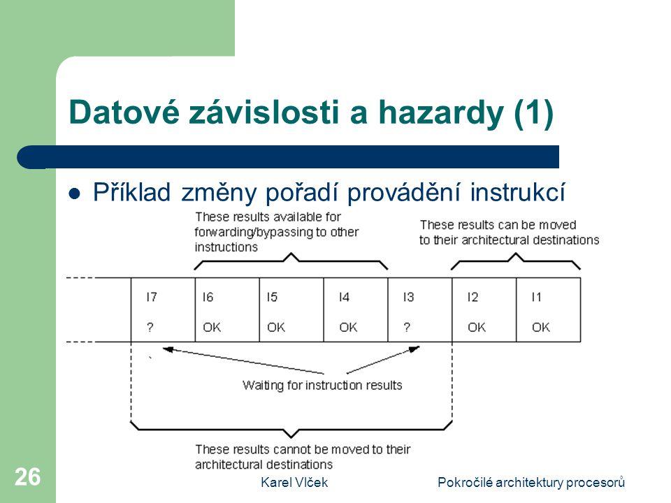 Karel VlčekPokročilé architektury procesorů 26 Datové závislosti a hazardy (1) Příklad změny pořadí provádění instrukcí