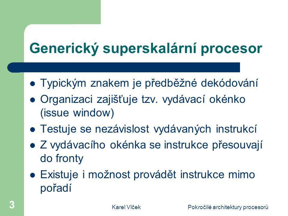 Karel VlčekPokročilé architektury procesorů 3 Generický superskalární procesor Typickým znakem je předběžné dekódování Organizaci zajišťuje tzv.