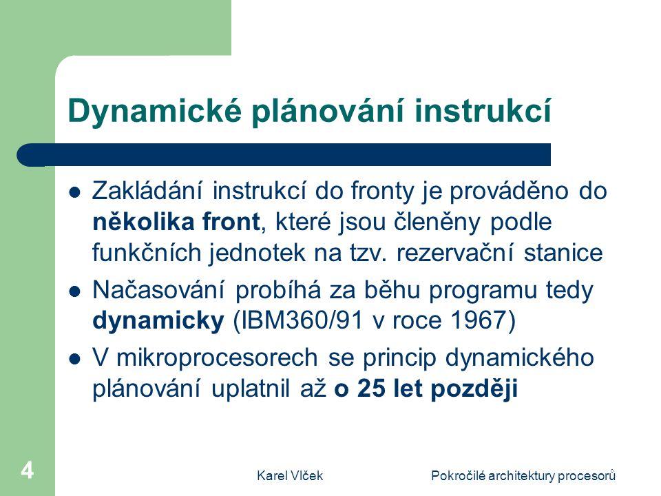 Karel VlčekPokročilé architektury procesorů 4 Dynamické plánování instrukcí Zakládání instrukcí do fronty je prováděno do několika front, které jsou členěny podle funkčních jednotek na tzv.