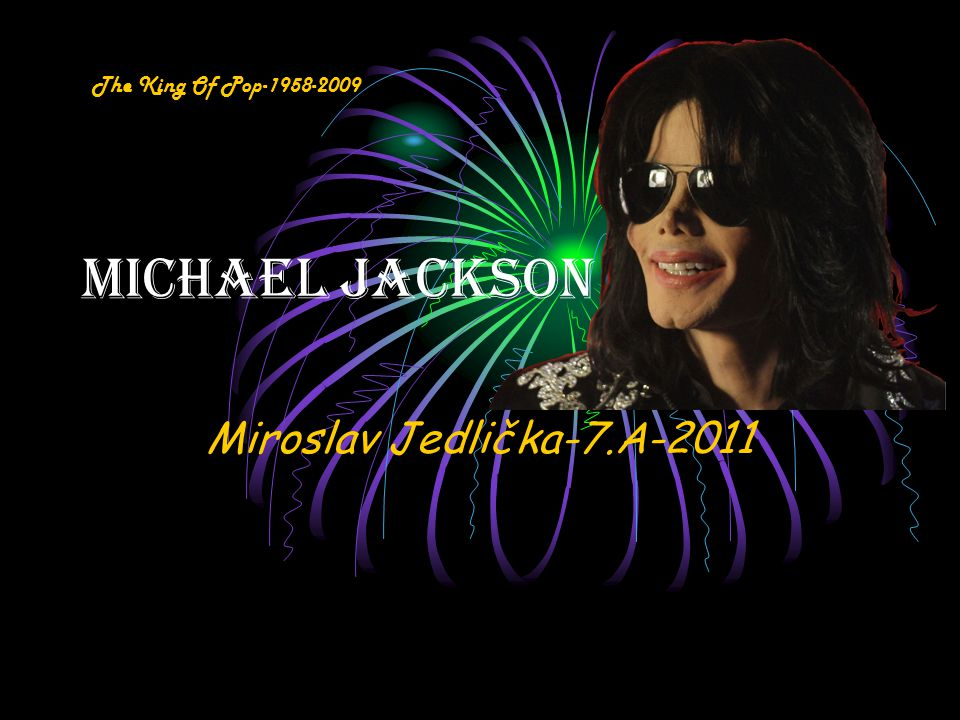 Michael Jackson Miroslav Jedlička-7.A-2011 The King Of Pop-1958-2009