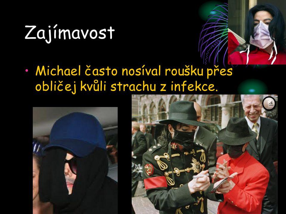 Zajímavost Michael často nosíval roušku přes obličej kvůli strachu z infekce.