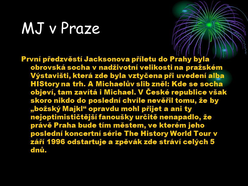 MJ v Praze První předzvěstí Jacksonova příletu do Prahy byla obrovská socha v nadživotní velikosti na pražském Výstavišti, která zde byla vztyčena při