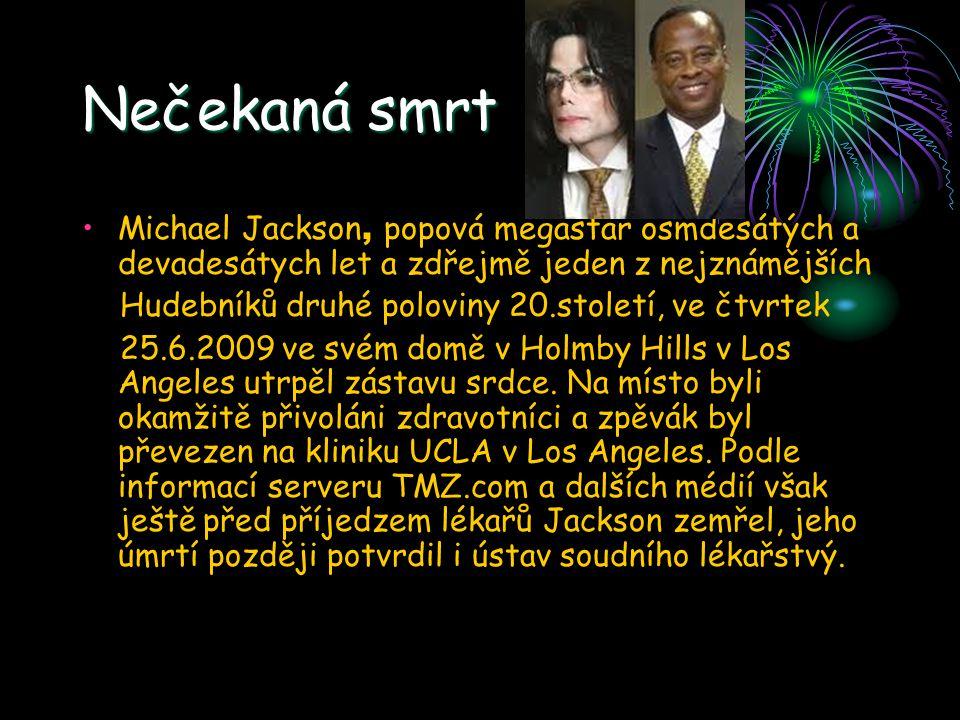 Nečekaná smrt Michael Jackson, popová megastar osmdesátých a devadesátych let a zdřejmě jeden z nejznámějších Hudebníků druhé poloviny 20.století, ve