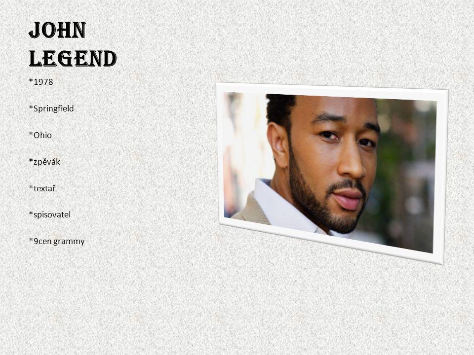 John Legend *1978 *Springfield *Ohio *zpěvák *textař *spisovatel *9cen grammy