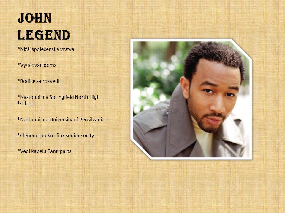 John Legend *Nižší společenská vrstva *Vyučován doma *Rodiče se rozvedli *Nastoupil na Springfield North High *school *Nastoupil na University of Pens