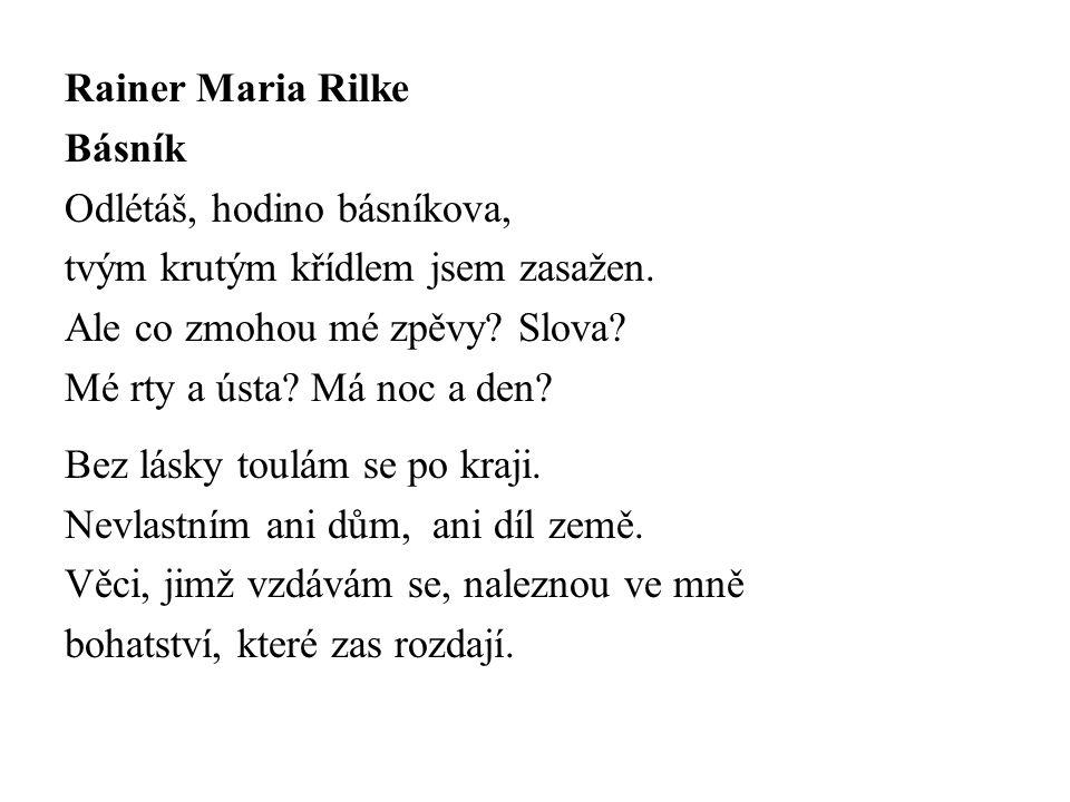 Rainer Maria Rilke Básník Odlétáš, hodino básníkova, tvým krutým křídlem jsem zasažen.