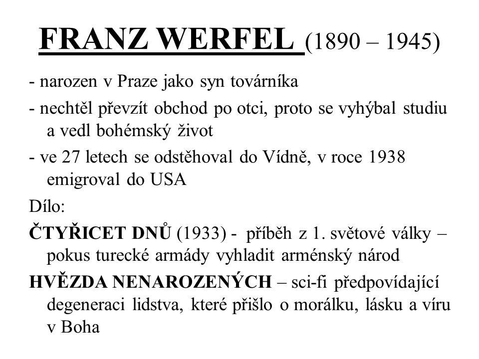 FRANZ WERFEL (1890 – 1945) - narozen v Praze jako syn továrníka - nechtěl převzít obchod po otci, proto se vyhýbal studiu a vedl bohémský život - ve 27 letech se odstěhoval do Vídně, v roce 1938 emigroval do USA Dílo: ČTYŘICET DNŮ (1933) - příběh z 1.
