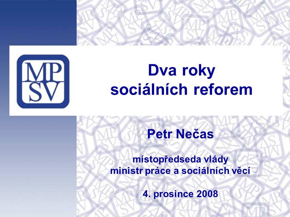 Dva roky sociálních reforem Petr Nečas místopředseda vlády ministr práce a sociálních věcí 4.
