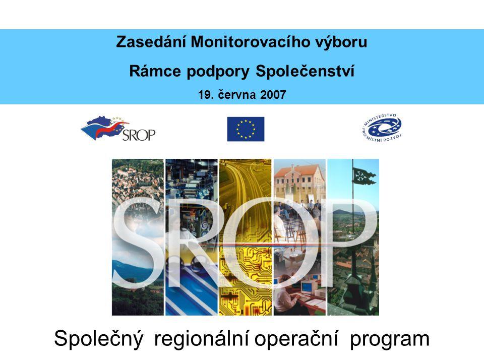 Společný regionální operační program Zasedání Monitorovacího výboru Rámce podpory Společenství 19. června 2007
