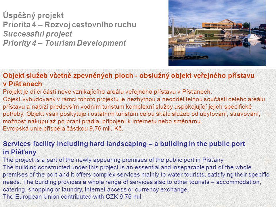 Úspěšný projekt Priorita 4 – Rozvoj cestovního ruchu Successful project Priority 4 – Tourism Development Objekt služeb včetně zpevněných ploch - obslu