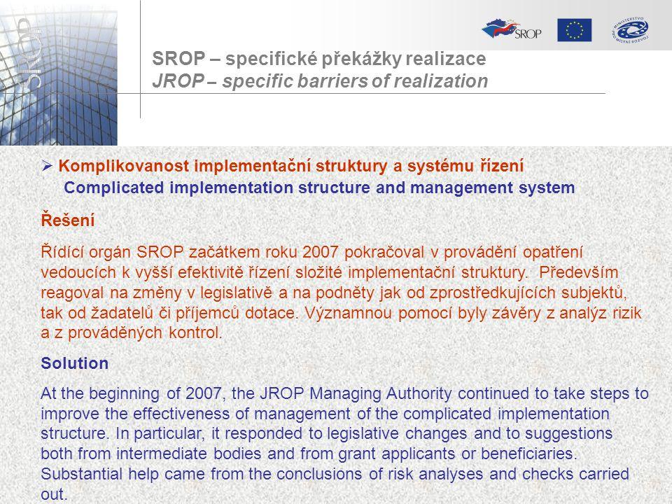 SROP – specifické překážky realizace JROP – specific barriers of realization  Komplikovanost implementační struktury a systému řízení Complicated imp