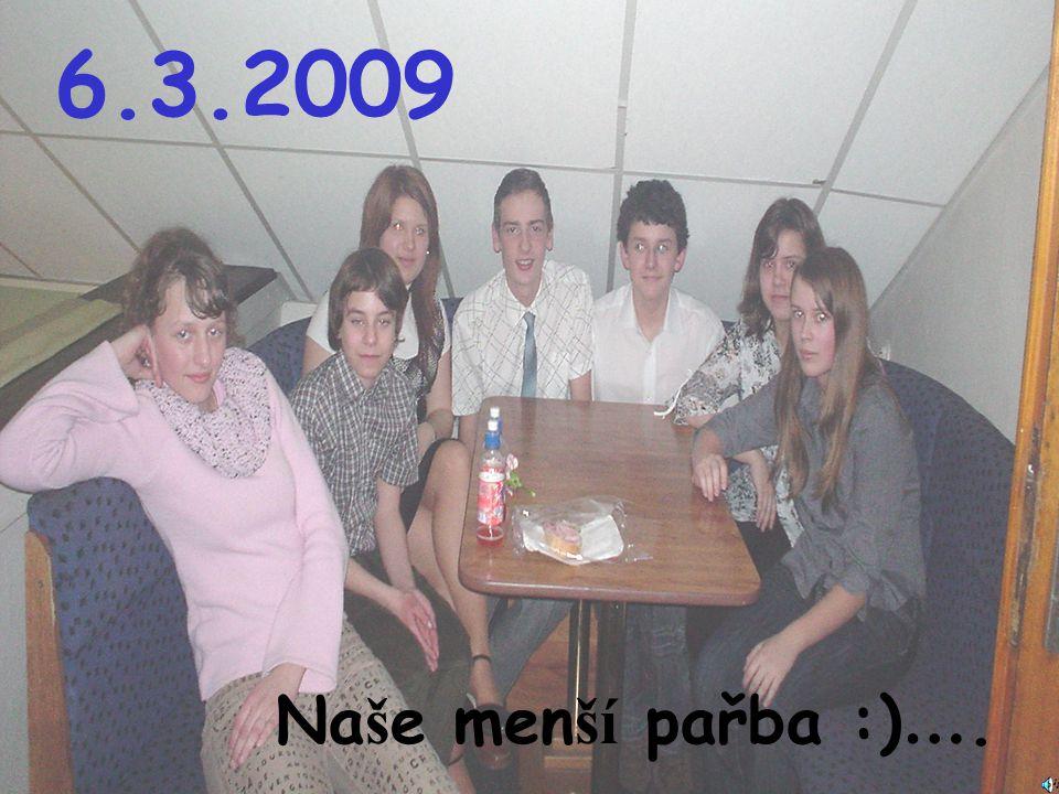 6.3.2009 Na š e men ší pařba :) ….