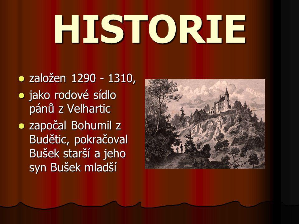 HISTORIE založen 1290 - 1310, založen 1290 - 1310, jako rodové sídlo pánů z Velhartic jako rodové sídlo pánů z Velhartic započal Bohumil z Budětic, po