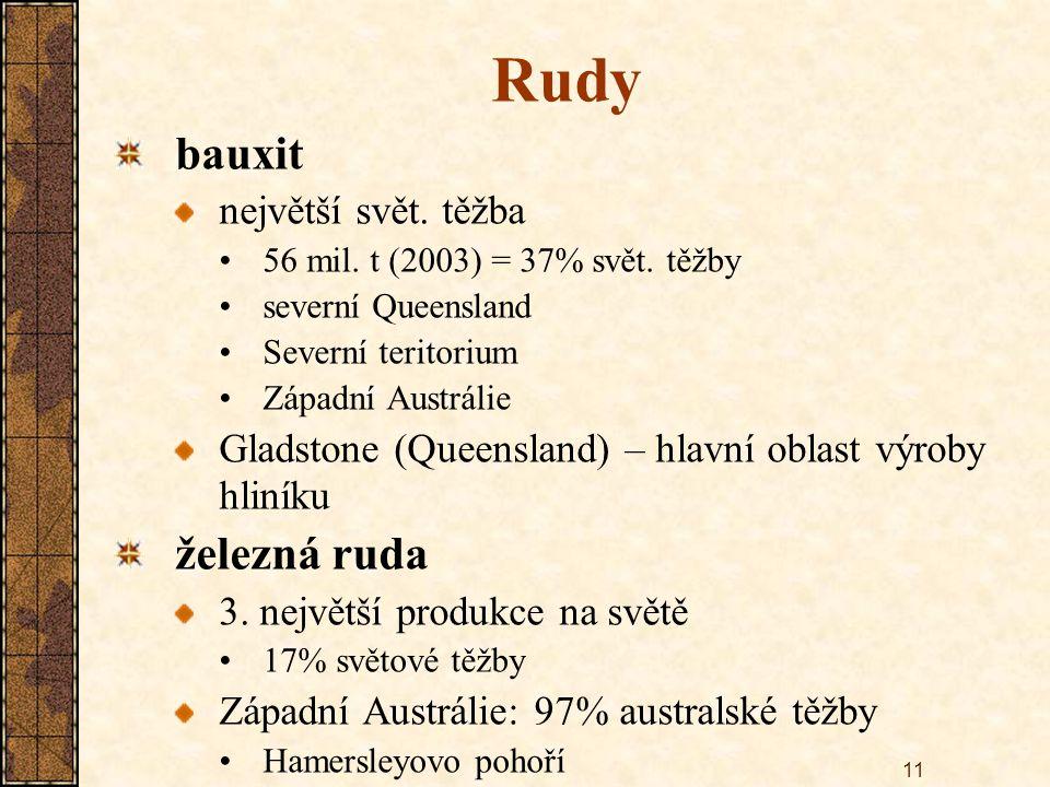 11 Rudy bauxit největší svět. těžba 56 mil. t (2003) = 37% svět. těžby severní Queensland Severní teritorium Západní Austrálie Gladstone (Queensland)