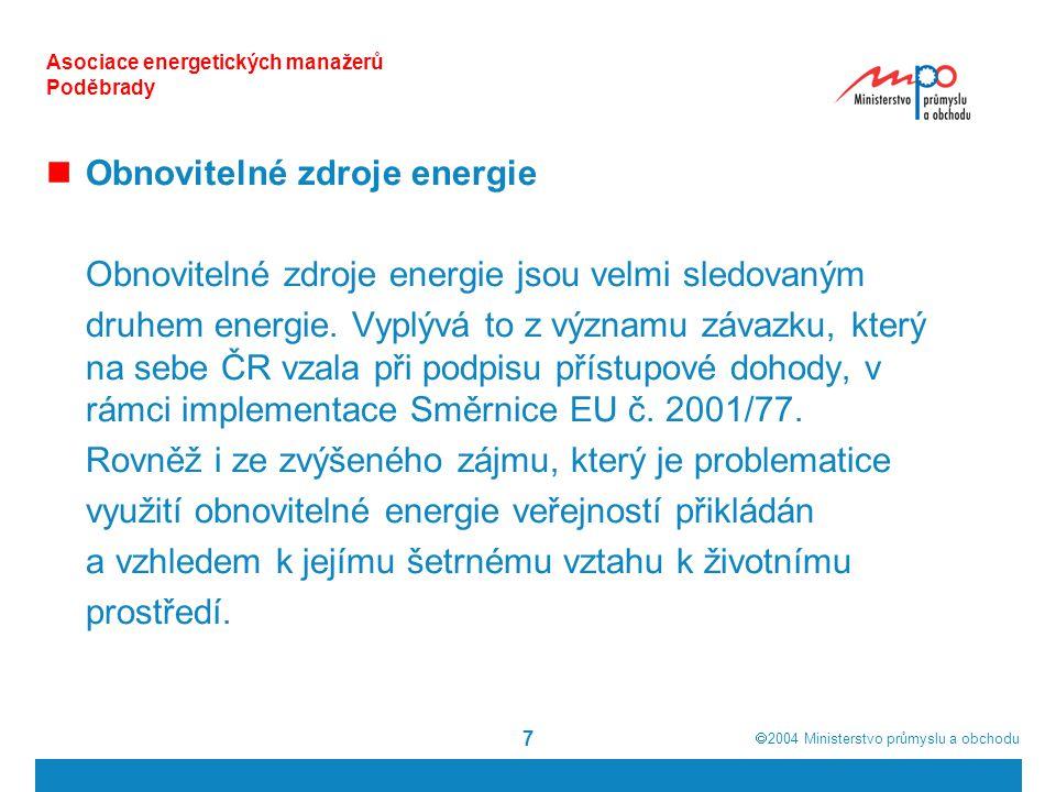  2004  Ministerstvo průmyslu a obchodu 28 Asociace energetických manažerů Poděbrady Nástroje SEK pro zajištění cílů a priorit 1.Liberalizace trhu s energií (směrnice 2003/54, 2003/55) 2.Přístup k přeshraničním sítím 3.Veřejný zájem vč.