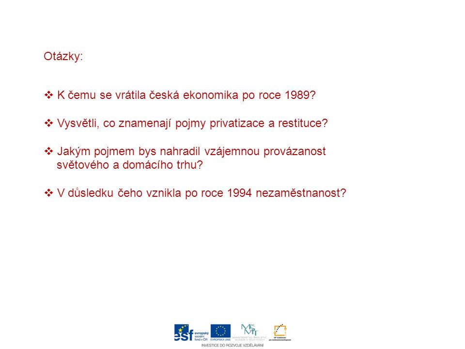 Otázky:  K čemu se vrátila česká ekonomika po roce 1989.