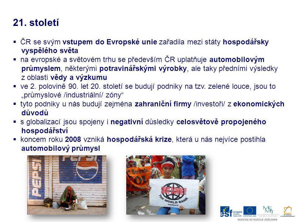 21. století  ČR se svým vstupem do Evropské unie zařadila mezi státy hospodářsky vyspělého světa  na evropské a světovém trhu se především ČR uplatň