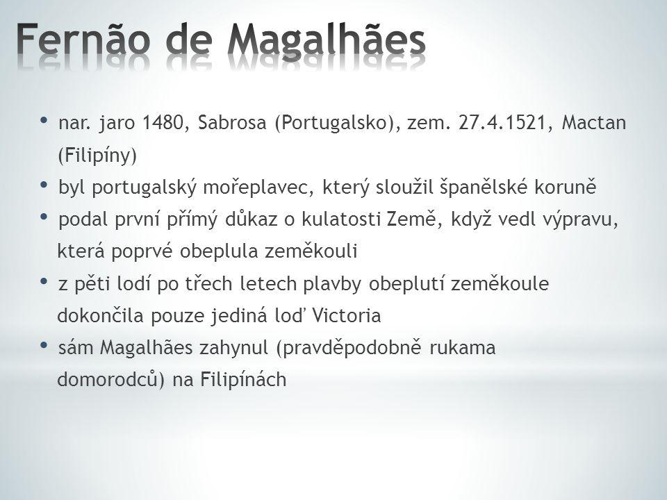 nar. jaro 1480, Sabrosa (Portugalsko), zem. 27.4.1521, Mactan (Filipíny) byl portugalský mořeplavec, který sloužil španělské koruně podal první přímý