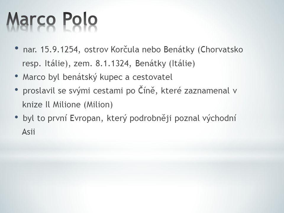 nar. 15.9.1254, ostrov Korčula nebo Benátky (Chorvatsko resp. Itálie), zem. 8.1.1324, Benátky (Itálie) Marco byl benátský kupec a cestovatel proslavil