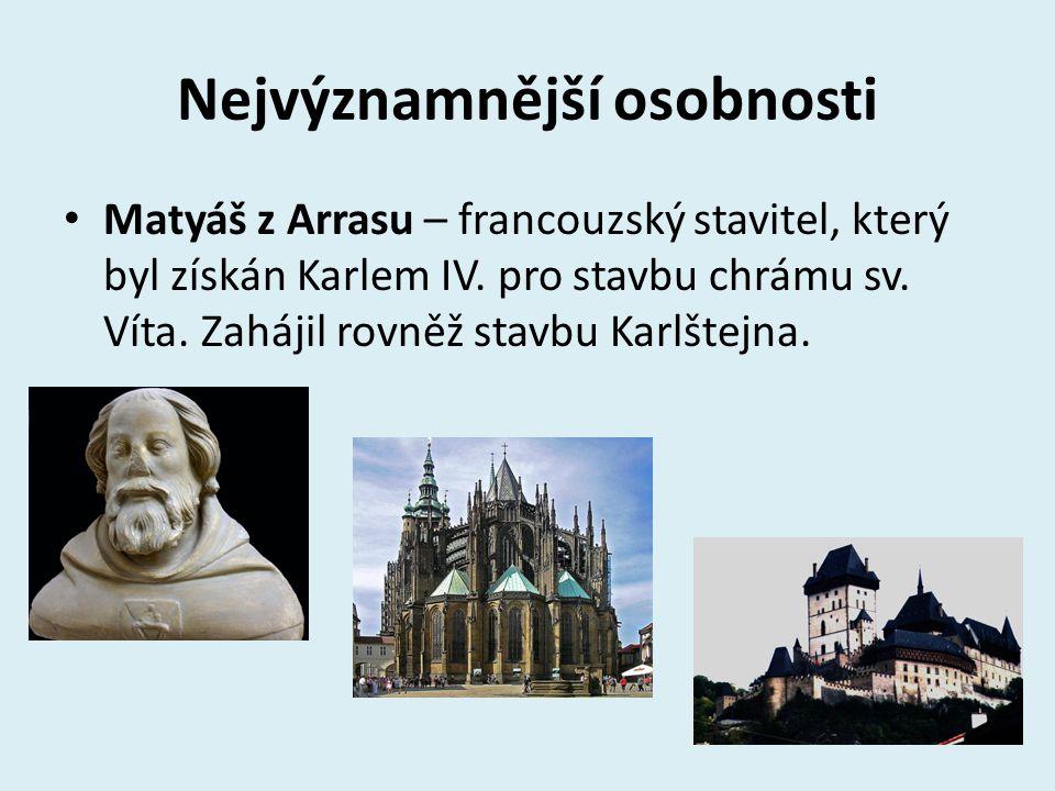 Nejvýznamnější osobnosti Matyáš z Arrasu – francouzský stavitel, který byl získán Karlem IV. pro stavbu chrámu sv. Víta. Zahájil rovněž stavbu Karlšte