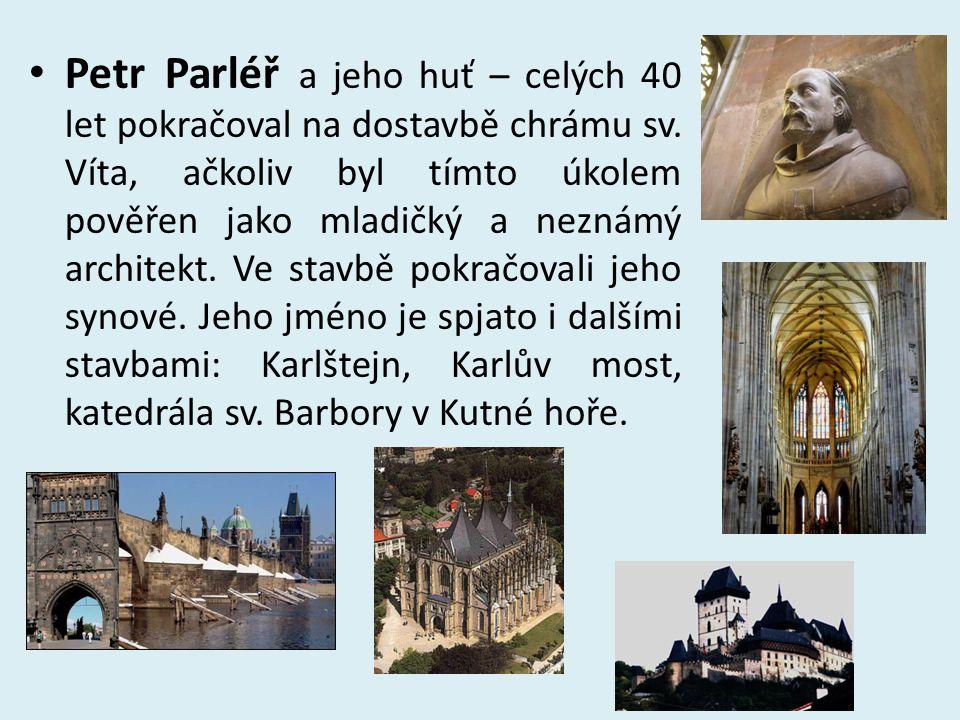Petr Parléř a jeho huť – celých 40 let pokračoval na dostavbě chrámu sv. Víta, ačkoliv byl tímto úkolem pověřen jako mladičký a neznámý architekt. Ve