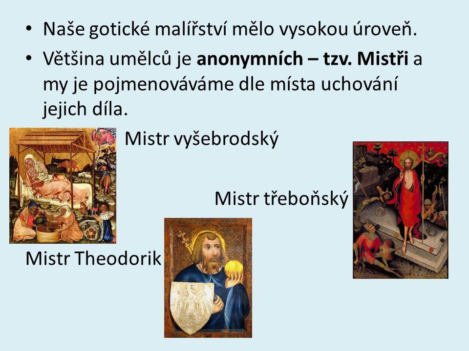 Naše gotické malířství mělo vysokou úroveň. Většina umělců je anonymních – tzv. Mistři a my je pojmenováváme dle místa uchování jejich díla. Mistr vyš