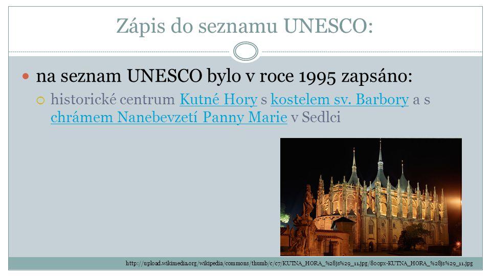 Zápis do seznamu UNESCO: na seznam UNESCO bylo v roce 1995 zapsáno:  historické centrum Kutné Hory s kostelem sv. Barbory a s chrámem Nanebevzetí Pan