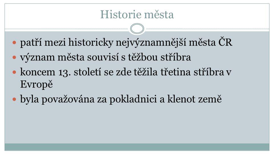 Historie města patří mezi historicky nejvýznamnější města ČR význam města souvisí s těžbou stříbra koncem 13. století se zde těžila třetina stříbra v