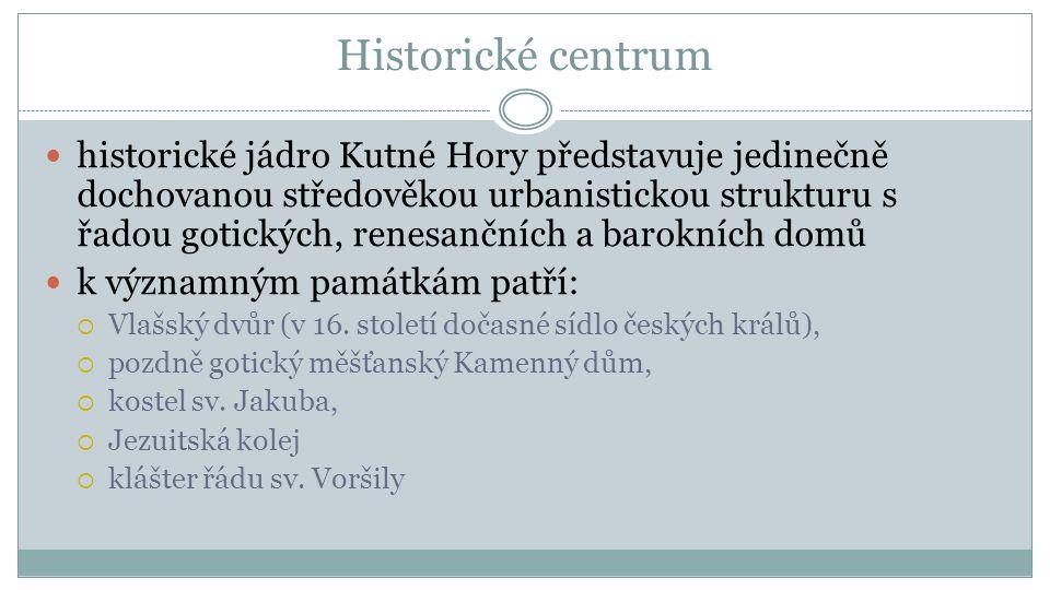 Historické centrum historické jádro Kutné Hory představuje jedinečně dochovanou středověkou urbanistickou strukturu s řadou gotických, renesančních a barokních domů k významným památkám patří:  Vlašský dvůr (v 16.