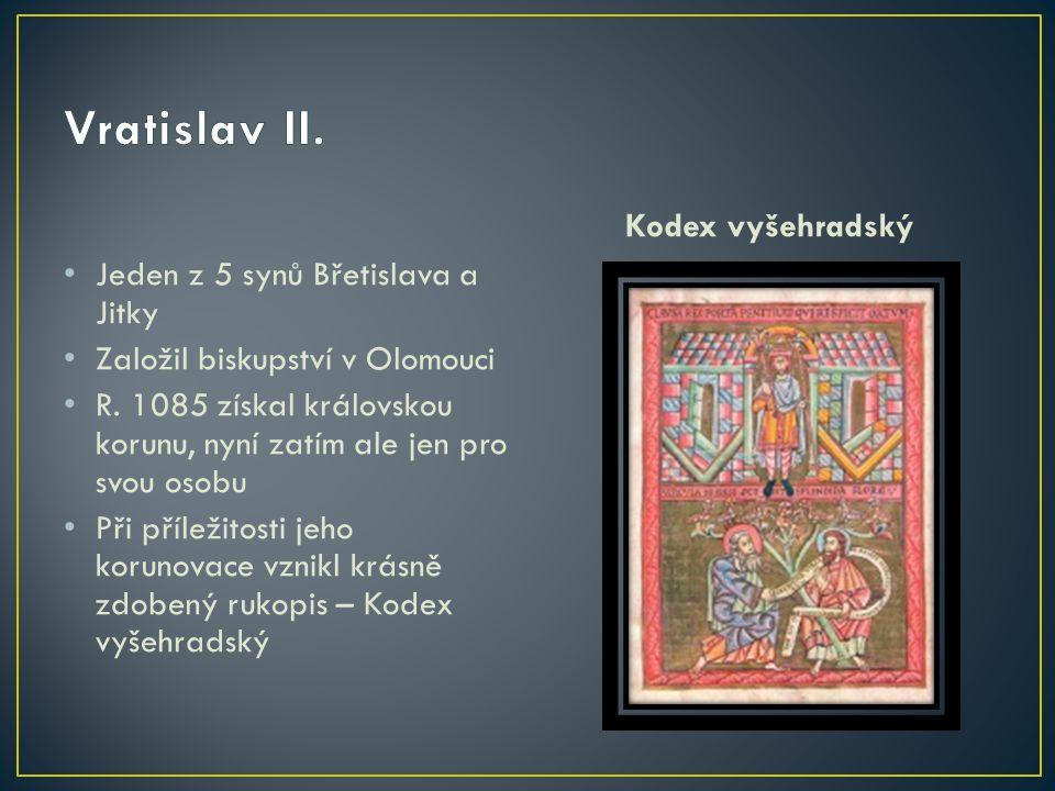 Jeden z 5 synů Břetislava a Jitky Založil biskupství v Olomouci R. 1085 získal královskou korunu, nyní zatím ale jen pro svou osobu Při příležitosti j