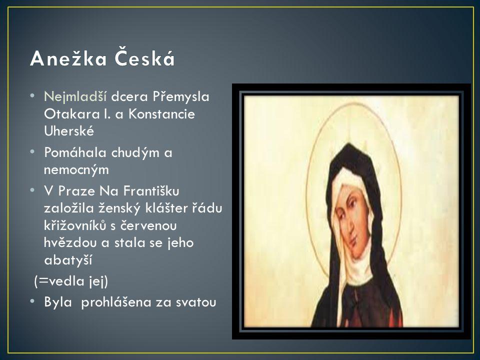 Nejmladší dcera Přemysla Otakara I. a Konstancie Uherské Pomáhala chudým a nemocným V Praze Na Františku založila ženský klášter řádu křižovníků s čer