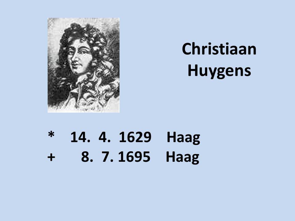 Christiaan Huygens * 14. 4. 1629 Haag + 8. 7. 1695 Haag