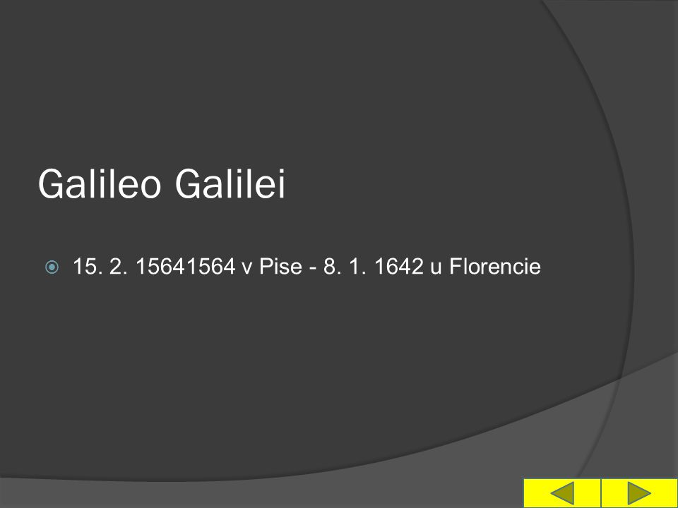Galileo Galilei  15. 2. 15641564 v Pise - 8. 1. 1642 u Florencie