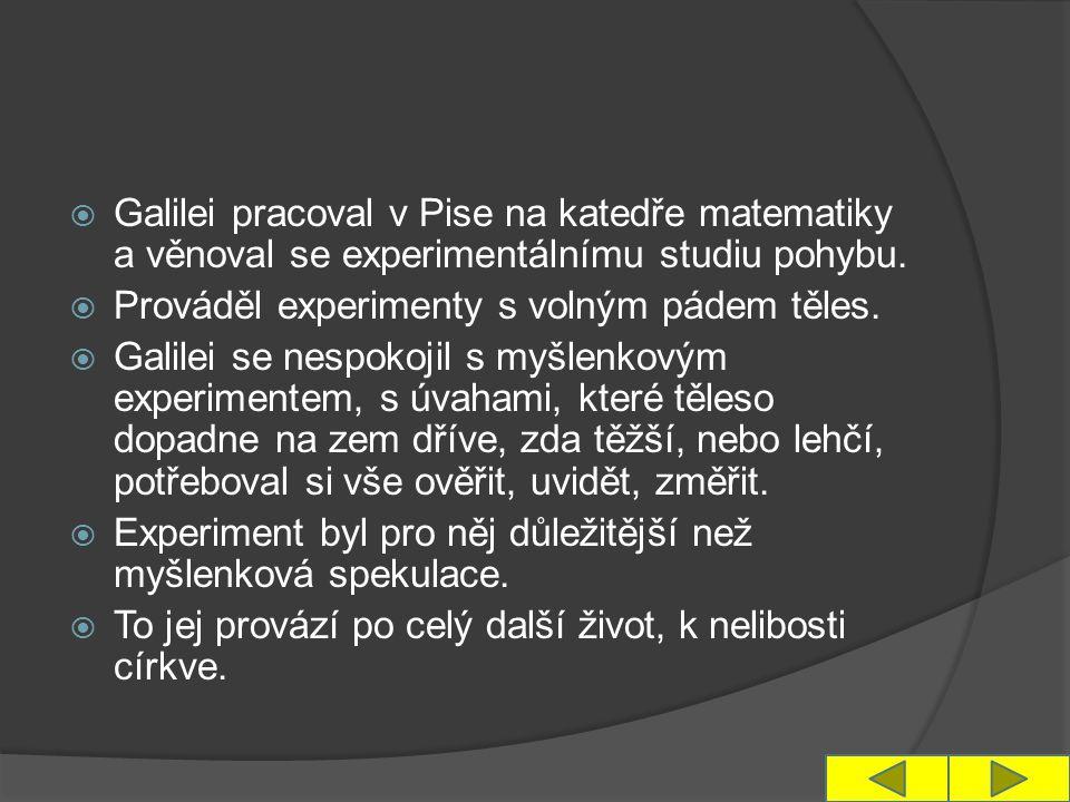  Galilei pracoval v Pise na katedře matematiky a věnoval se experimentálnímu studiu pohybu.