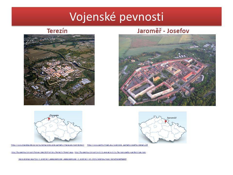 Vojenské pevnosti Terezín Jaroměř - Josefov http://www.travelguide.cz/cz/turistika/zidovske-pamatky/mala-pevnost-terezin http://www.zamky-hrady.eu/voj